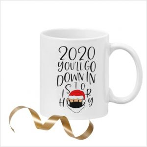 White ceramic 11oz mug with a character wearing a mask and the words '2020 You'll go down in history'